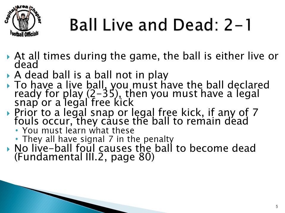  2-24-1: Kicking is an intentional act If a player is attempting to recover a loose ball and he hits it with his foot, that is not a kick  We have 2 types of kicks: Free kicks Scrimmage kicks 56