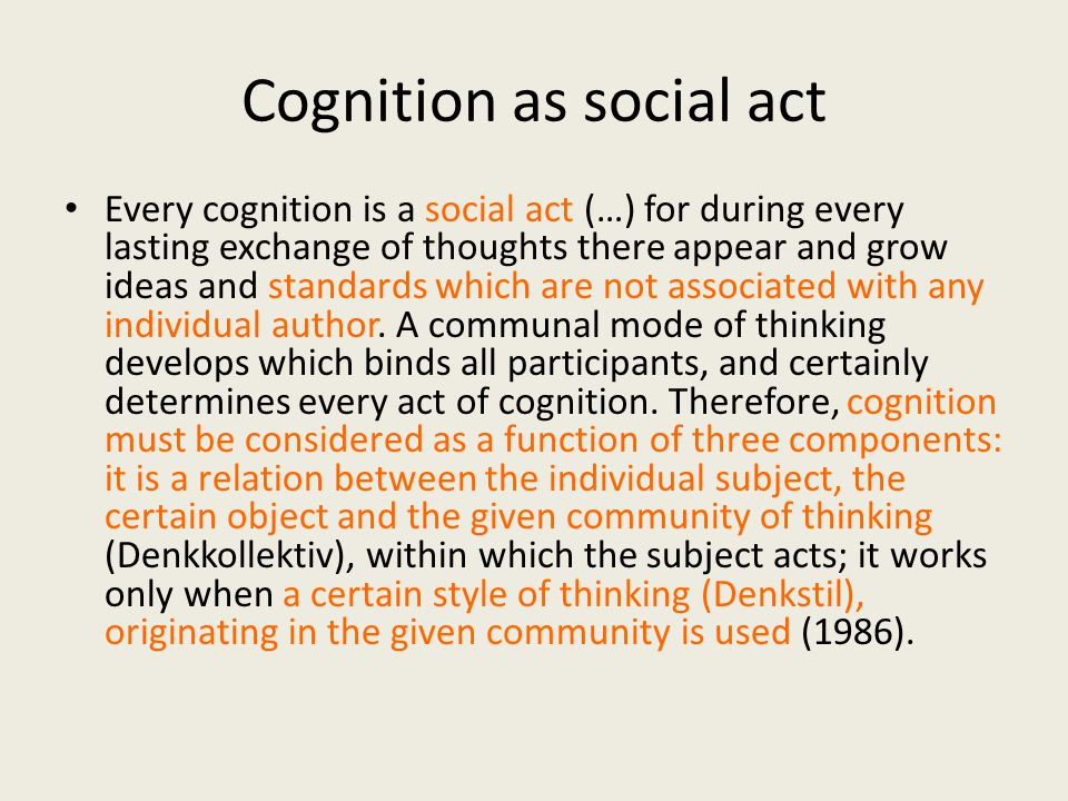 Cognition as social act Every cognition is a social act (…) for during every lasting exchange of thoughts there appear and grow ideas and standards wh