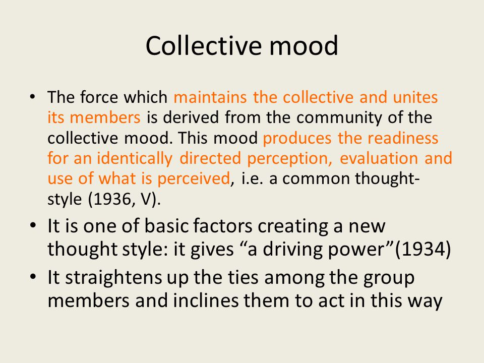 Collective mood The force which maintains the collective and unites its members is derived from the community of the collective mood. This mood produc