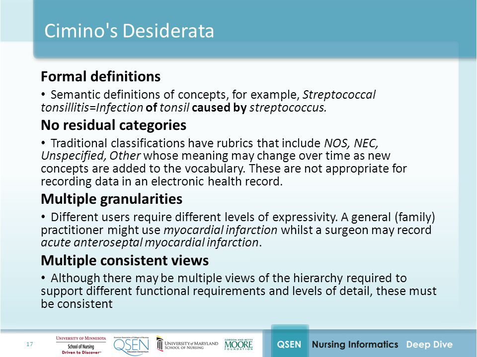 17 Cimino s Desiderata Formal definitions Semantic definitions of concepts, for example, Streptococcal tonsillitis=Infection of tonsil caused by streptococcus.