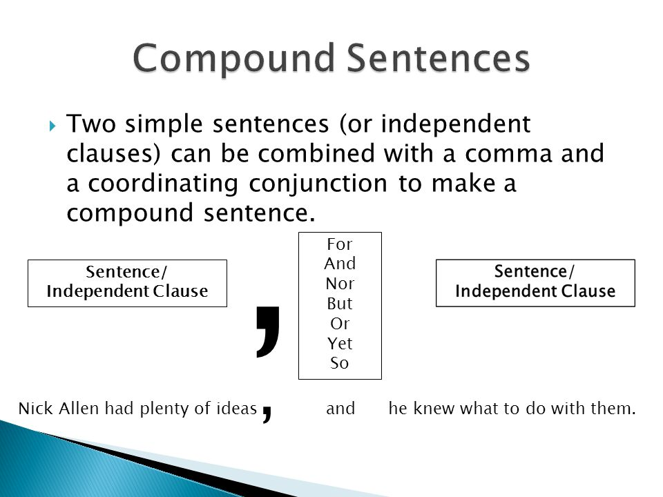  Two simple sentences (or independent clauses) can be combined with a comma and a coordinating conjunction to make a compound sentence.