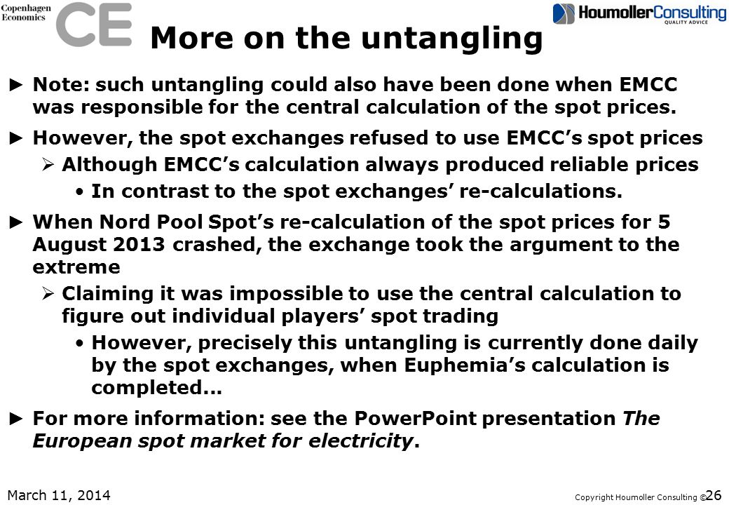 Copyright Houmoller Consulting © More on the untangling ► Note: such untangling could also have been done when EMCC was responsible for the central calculation of the spot prices.