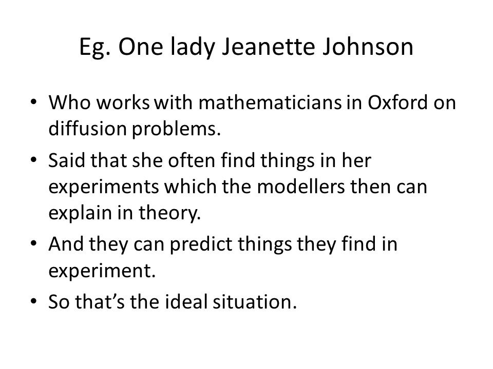 Eg. One lady Jeanette Johnson Who works with mathematicians in Oxford on diffusion problems.