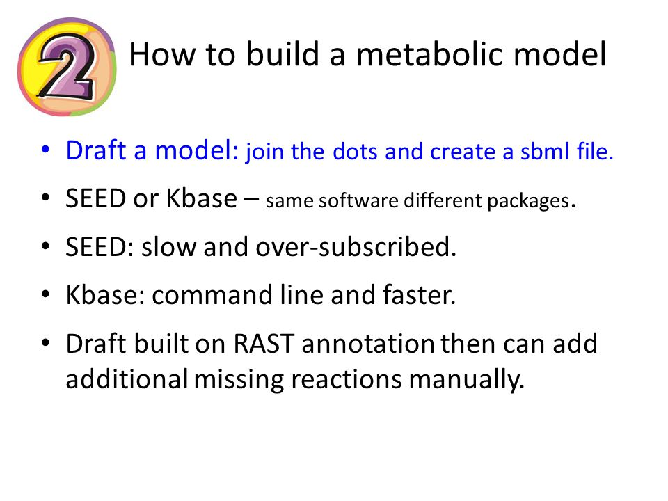 How to build a metabolic model Draft a model: join the dots and create a sbml file.