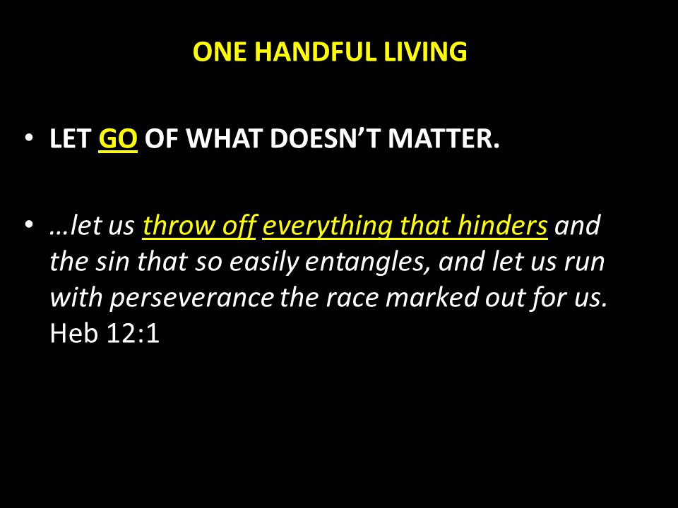 ONE HANDFUL LIVING LET GO OF WHAT DOESN'T MATTER.