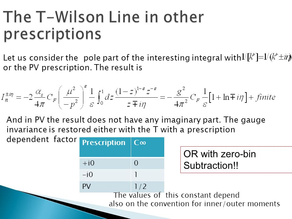 PrescriptionC∞ +i00 -i01 PV1/2 Let us consider the pole part of the interesting integral with or the PV prescription.
