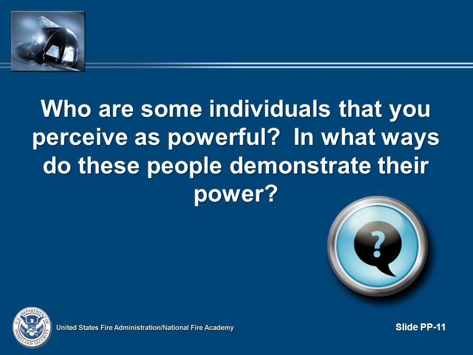 Who are some individuals that you perceive as powerful? In what ways do these people demonstrate their power? Slide PP-11