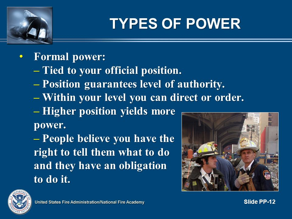 TYPES OF POWER Formal power: Formal power: – Tied to your official position. – Position guarantees level of authority. – Within your level you can dir