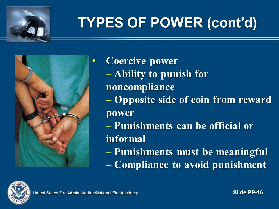 Coercive power Coercive power – Ability to punish for noncompliance – Opposite side of coin from reward power – Punishments can be official or informa