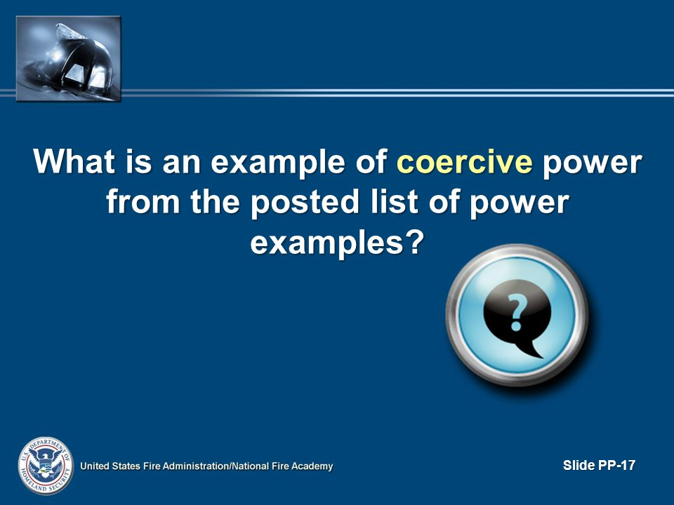 What is an example of coercive power from the posted list of power examples? Slide PP-17