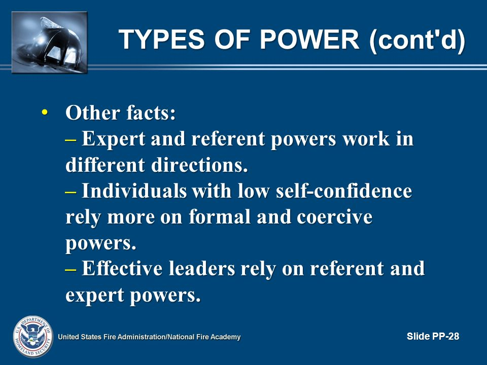 TYPES OF POWER (cont'd) Other facts: Other facts: – Expert and referent powers work in different directions. – Individuals with low self-confidence re