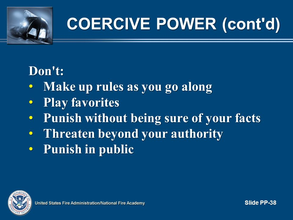 COERCIVE POWER (cont'd) Don't: Make up rules as you go along Make up rules as you go along Play favorites Play favorites Punish without being sure of