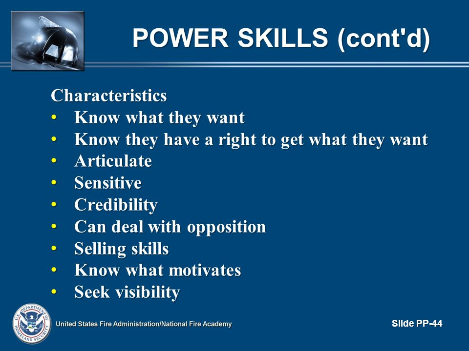 POWER SKILLS (cont'd) Characteristics Know what they want Know what they want Know they have a right to get what they want Know they have a right to g