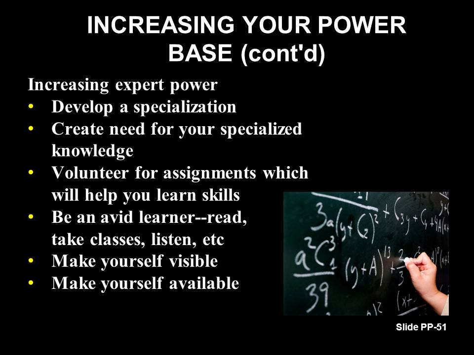 Increasing expert power Develop a specialization Develop a specialization Create need for your specialized knowledge Create need for your specialized
