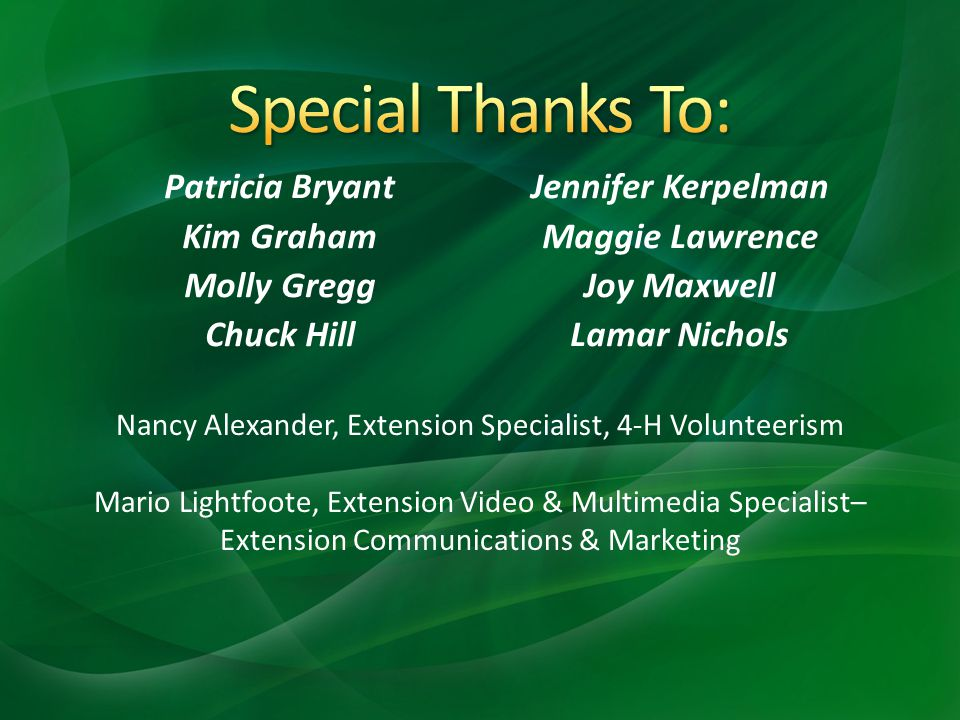 Patricia Bryant Kim Graham Molly Gregg Chuck Hill Jennifer Kerpelman Maggie Lawrence Joy Maxwell Lamar Nichols Nancy Alexander, Extension Specialist, 4-H Volunteerism Mario Lightfoote, Extension Video & Multimedia Specialist– Extension Communications & Marketing