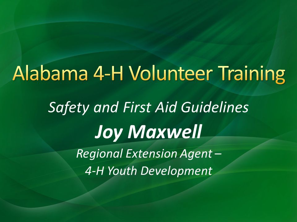 Safety and First Aid Guidelines Joy Maxwell Regional Extension Agent – 4-H Youth Development