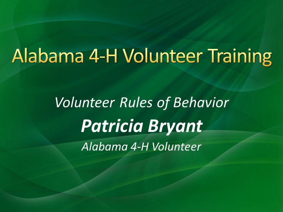 Volunteer Rules of Behavior Patricia Bryant Alabama 4-H Volunteer