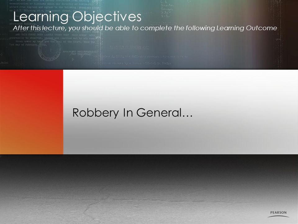 Robbery In General… Learning Objectives After this lecture, you should be able to complete the following Learning Outcome