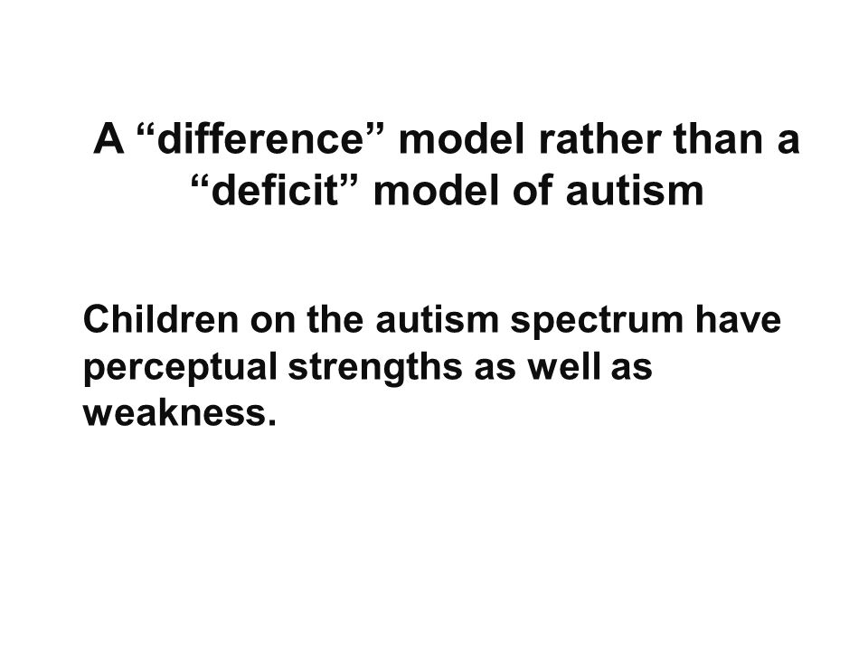 Children on the autism spectrum have perceptual strengths as well as weakness.