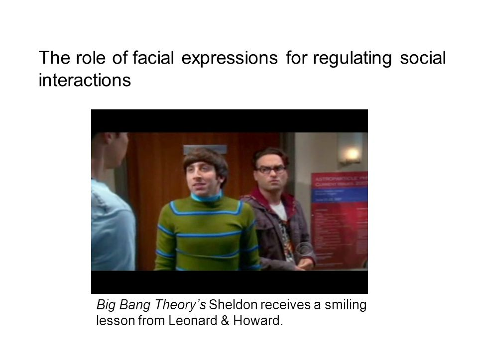 Big Bang Theory's Sheldon receives a smiling lesson from Leonard & Howard. The role of facial expressions for regulating social interactions