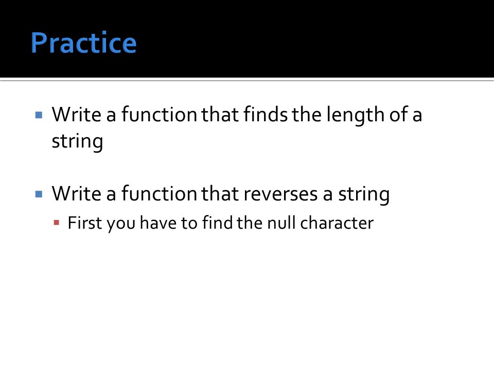  Write a function that finds the length of a string  Write a function that reverses a string  First you have to find the null character