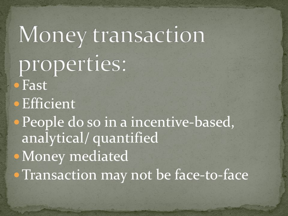 Fast Efficient People do so in a incentive-based, analytical/ quantified Money mediated Transaction may not be face-to-face