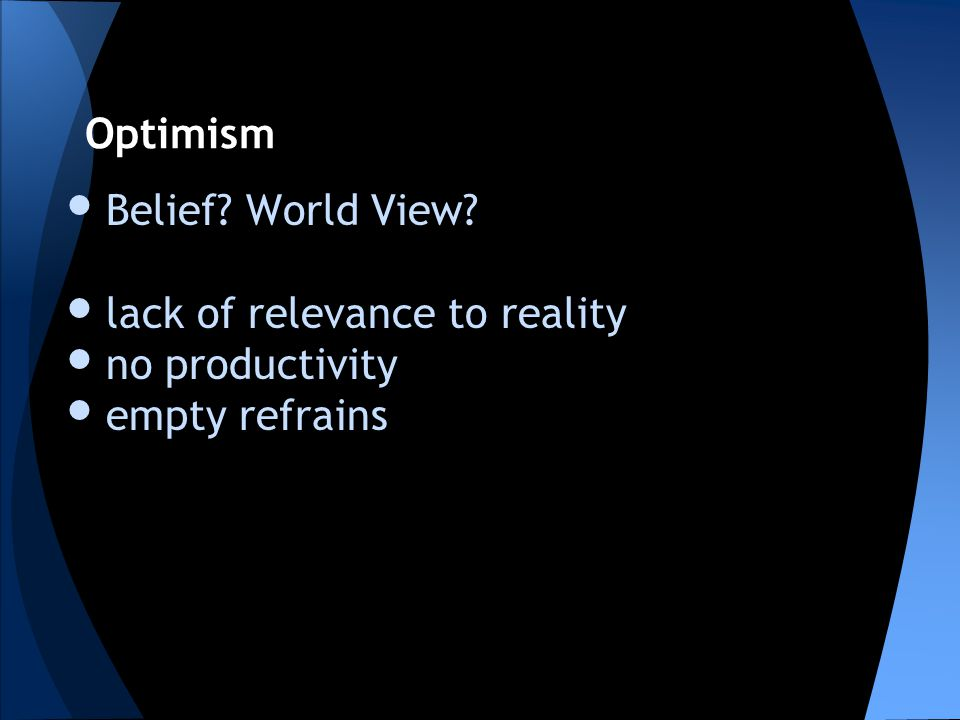 Belief? World View? lack of relevance to reality no productivity empty refrains Optimism