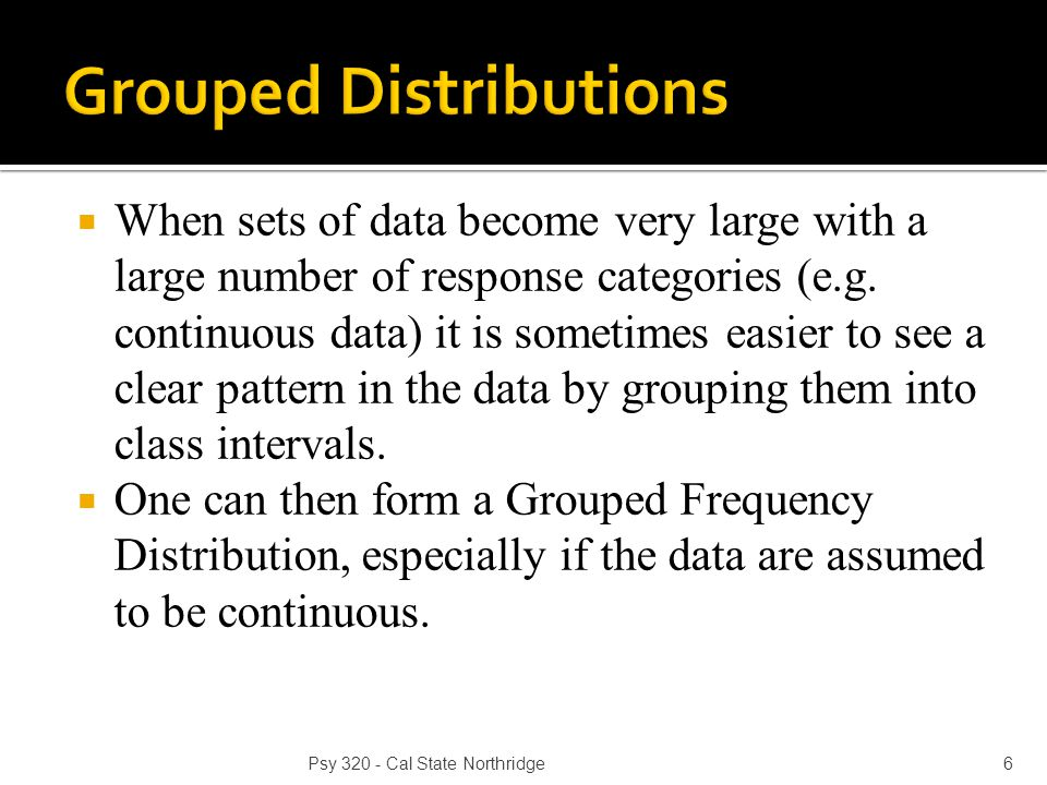  When sets of data become very large with a large number of response categories (e.g.