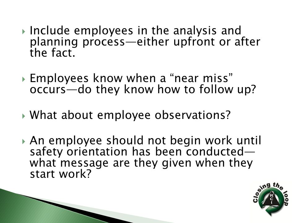  Include employees in the analysis and planning process—either upfront or after the fact.