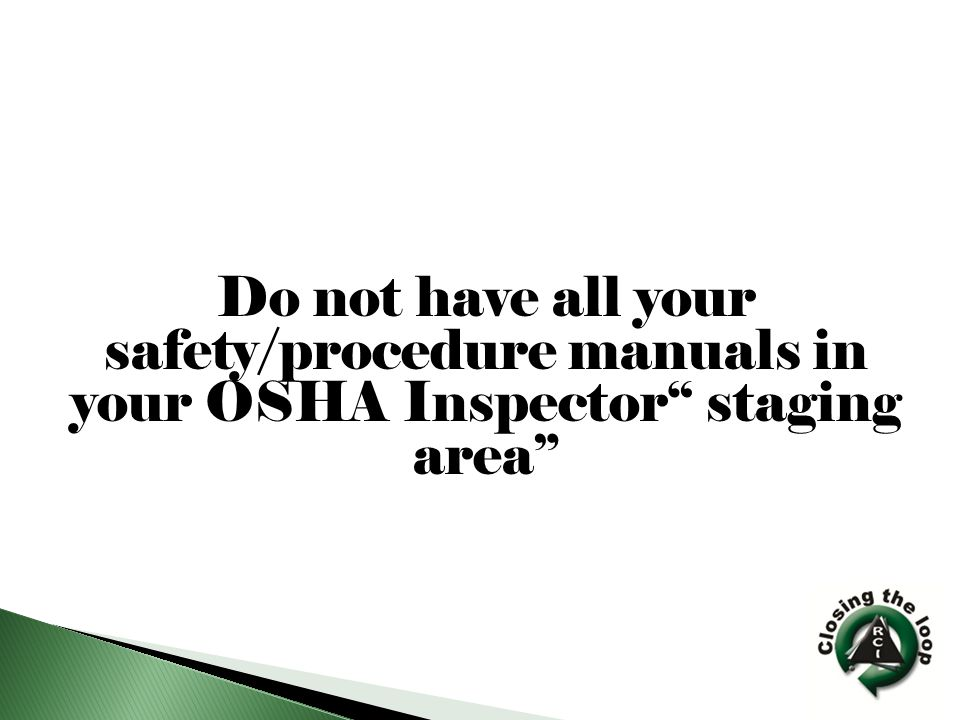 Do not have all your safety/procedure manuals in your OSHA Inspector staging area