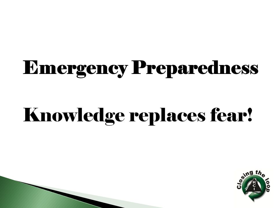 Emergency Preparedness Knowledge replaces fear!