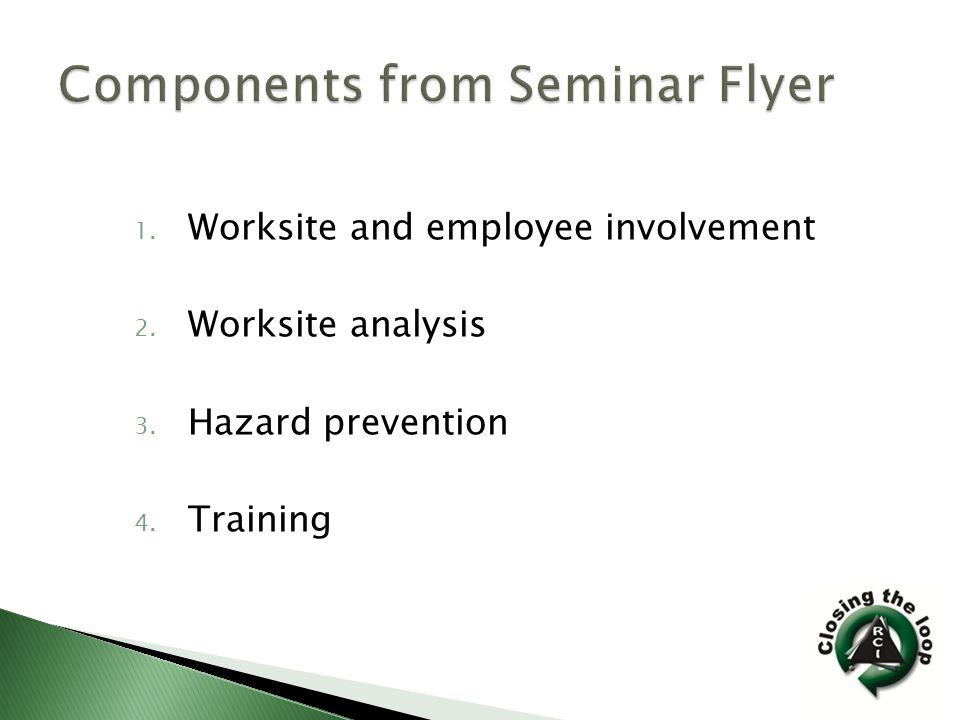1. Worksite and employee involvement 2. Worksite analysis 3. Hazard prevention 4. Training