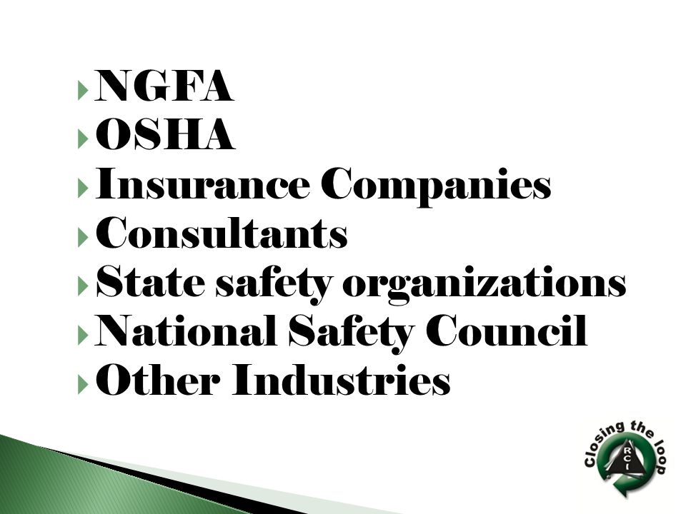  NGFA  OSHA  Insurance Companies  Consultants  State safety organizations  National Safety Council  Other Industries