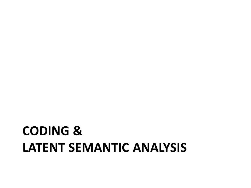 CODING & LATENT SEMANTIC ANALYSIS