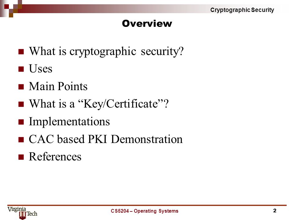 Cryptographic Security CS5204 – Operating Systems Overview What is cryptographic security.
