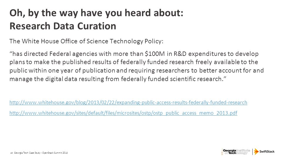 """16 Oh, by the way have you heard about: Research Data Curation The White House Office of Science Technology Policy: """"has directed Federal agencies wit"""