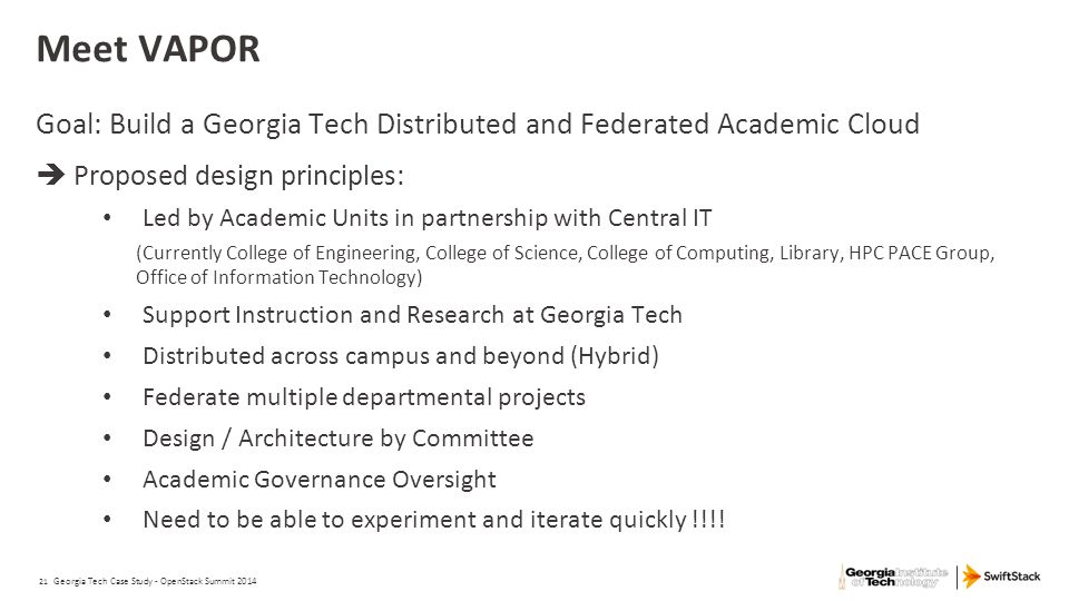 21 Meet VAPOR Goal: Build a Georgia Tech Distributed and Federated Academic Cloud  Proposed design principles: Led by Academic Units in partnership w