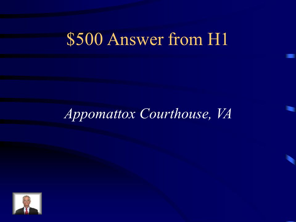 $500 Question from H1 On April 9, 1865, where did Lee surrender to Grant