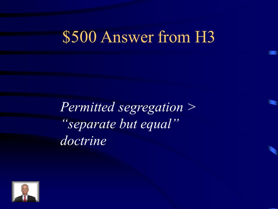 $500 Question from H3 What is the significance of Plessy v. Ferguson