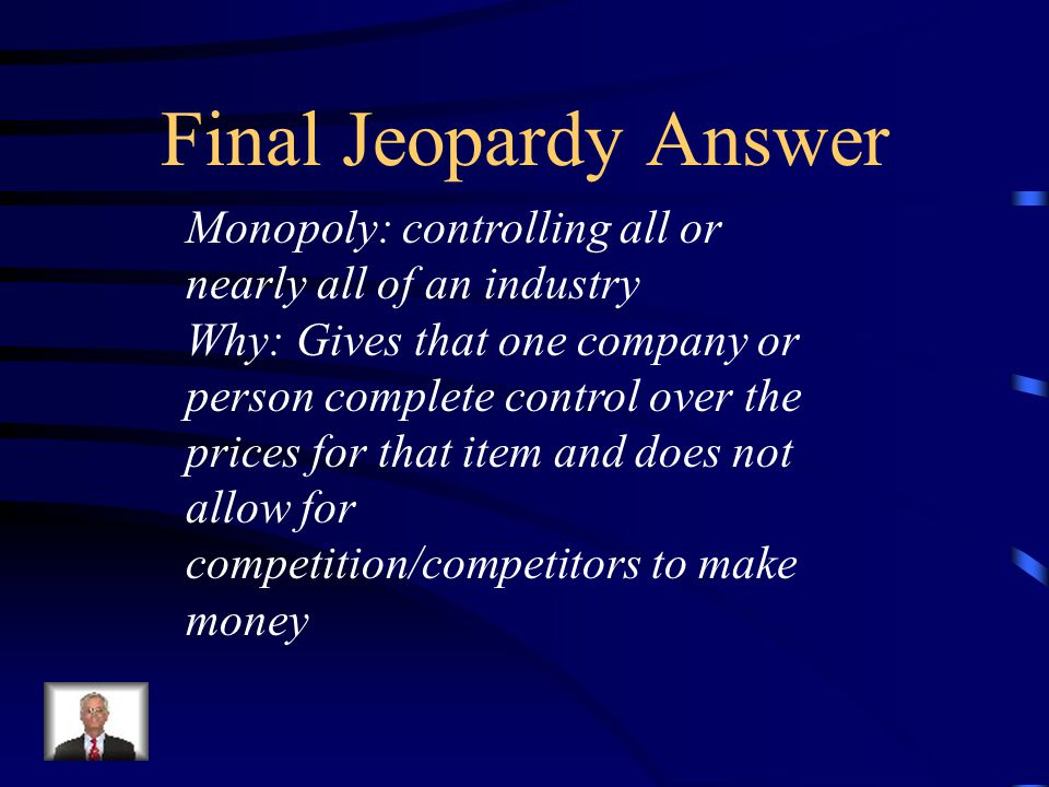 Final Jeopardy What is a Monopoly and Why is it illegal to have one