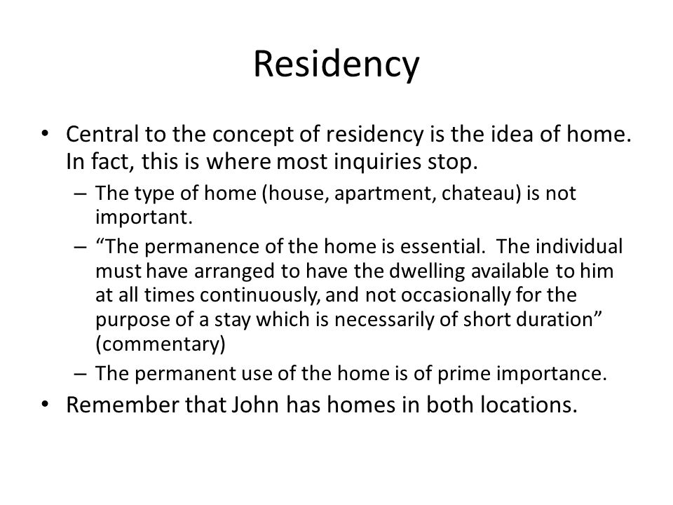 Residency Central to the concept of residency is the idea of home.