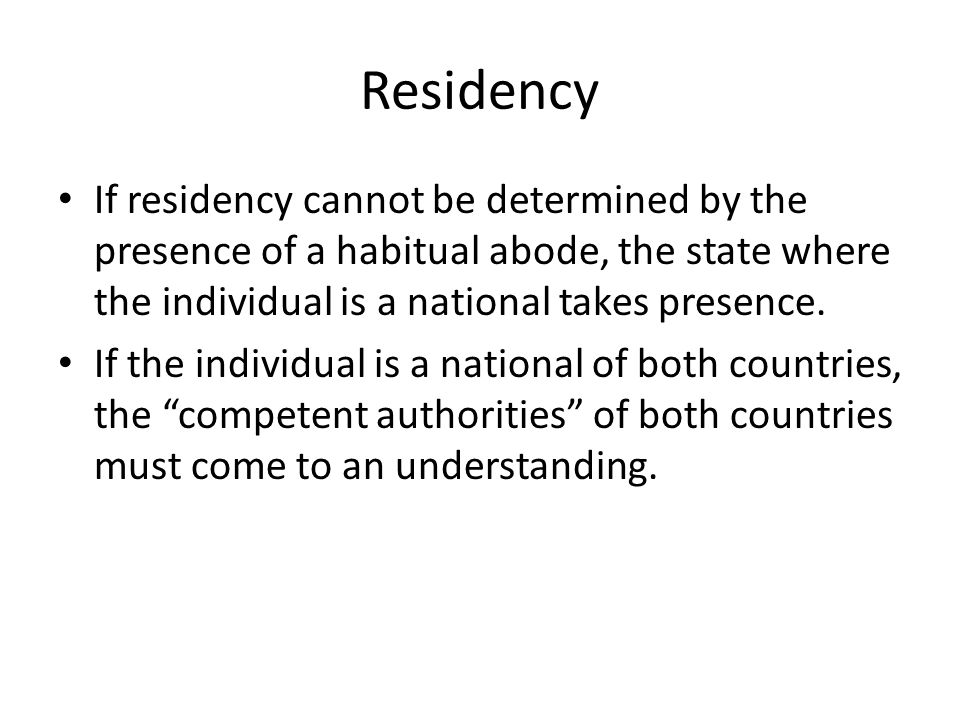 Residency If residency cannot be determined by the presence of a habitual abode, the state where the individual is a national takes presence.