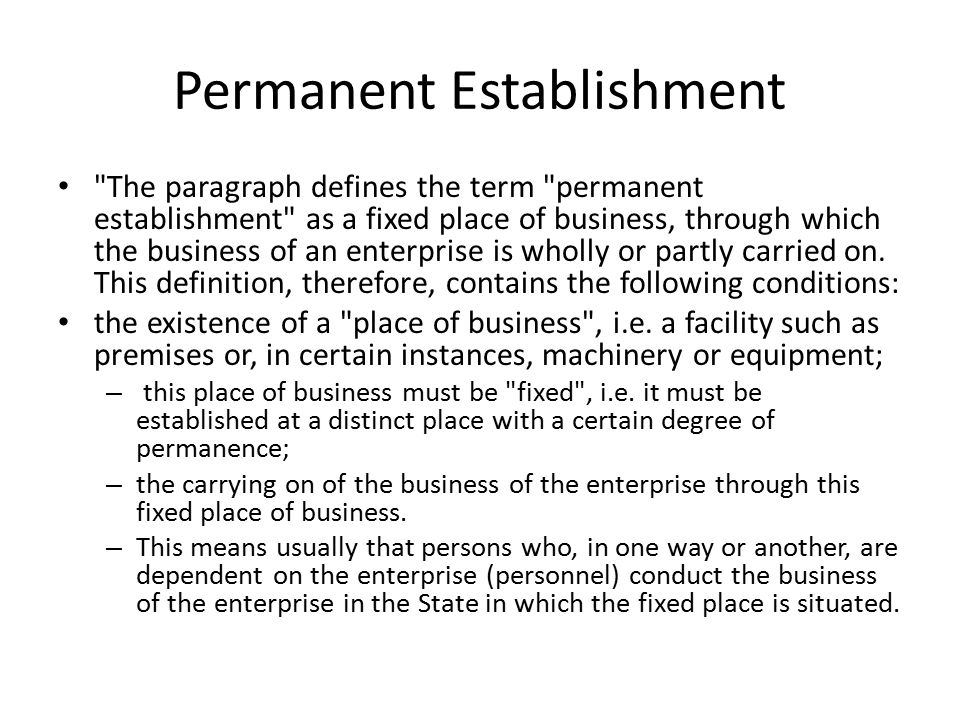 Permanent Establishment The paragraph defines the term permanent establishment as a fixed place of business, through which the business of an enterprise is wholly or partly carried on.