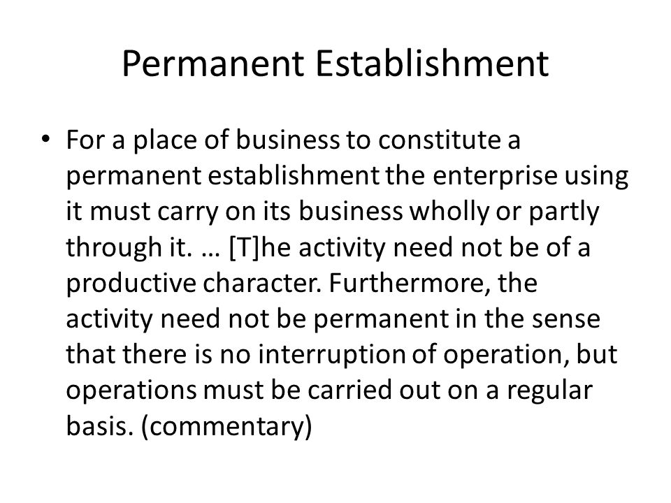 Permanent Establishment For a place of business to constitute a permanent establishment the enterprise using it must carry on its business wholly or partly through it.