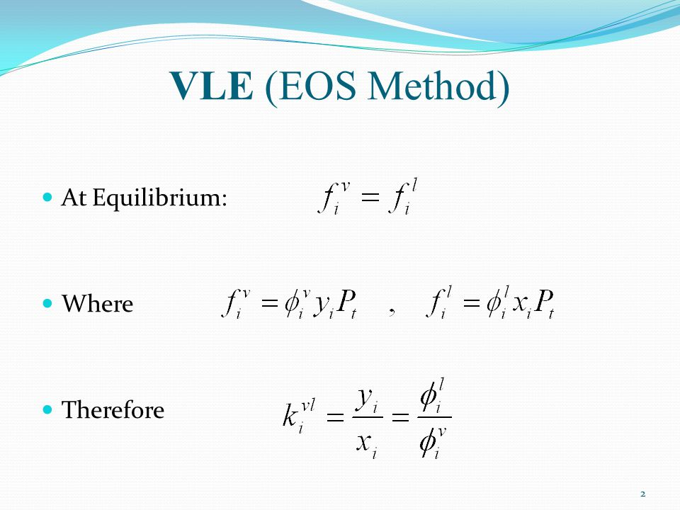 VLE (EOS Method) At Equilibrium: Where Therefore 2