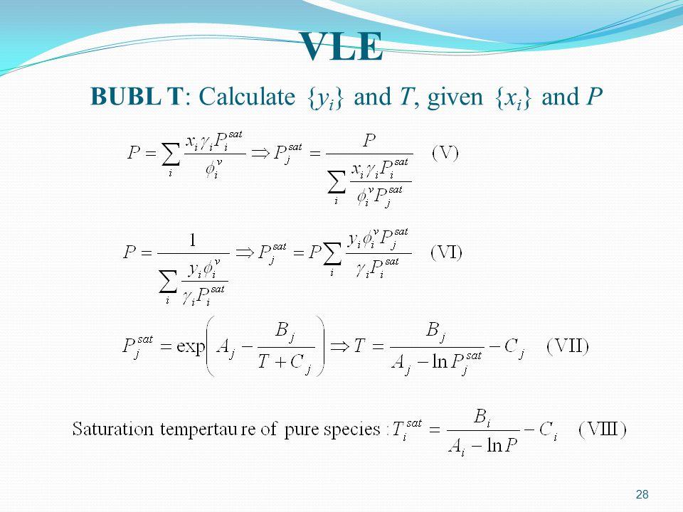 28 VLE BUBL T: Calculate {y i } and T, given {x i } and P