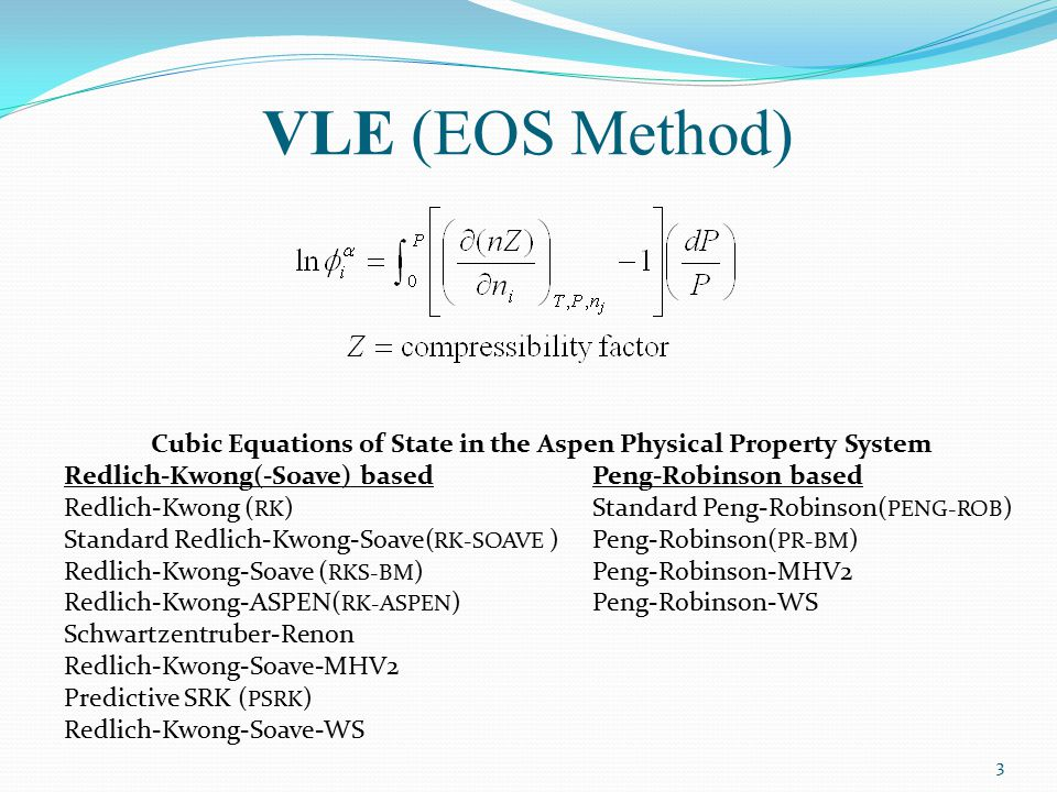 Cubic Equations of State in the Aspen Physical Property System Redlich-Kwong(-Soave) basedPeng-Robinson based Redlich-Kwong ( RK )Standard Peng-Robins