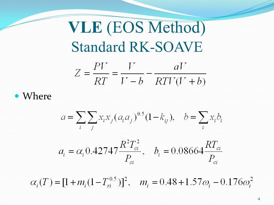 VLE (EOS Method) Standard RK-SOAVE Where 4