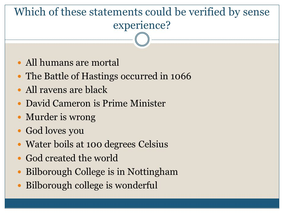 Which of these statements could be verified by sense experience? All humans are mortal The Battle of Hastings occurred in 1066 All ravens are black Da
