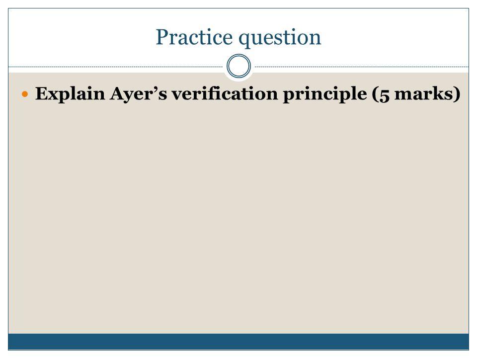 Practice question Explain Ayer's verification principle (5 marks)